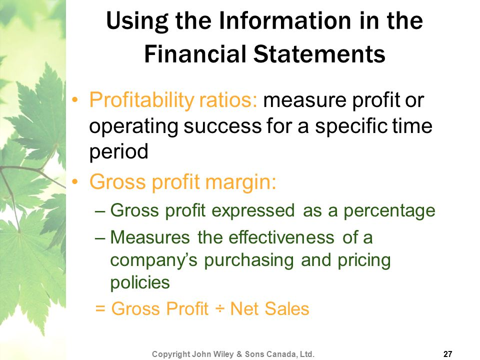Using the Information in the Financial Statements Profitability ratios: measure profit or operating success for a specific time period Gross profit ma