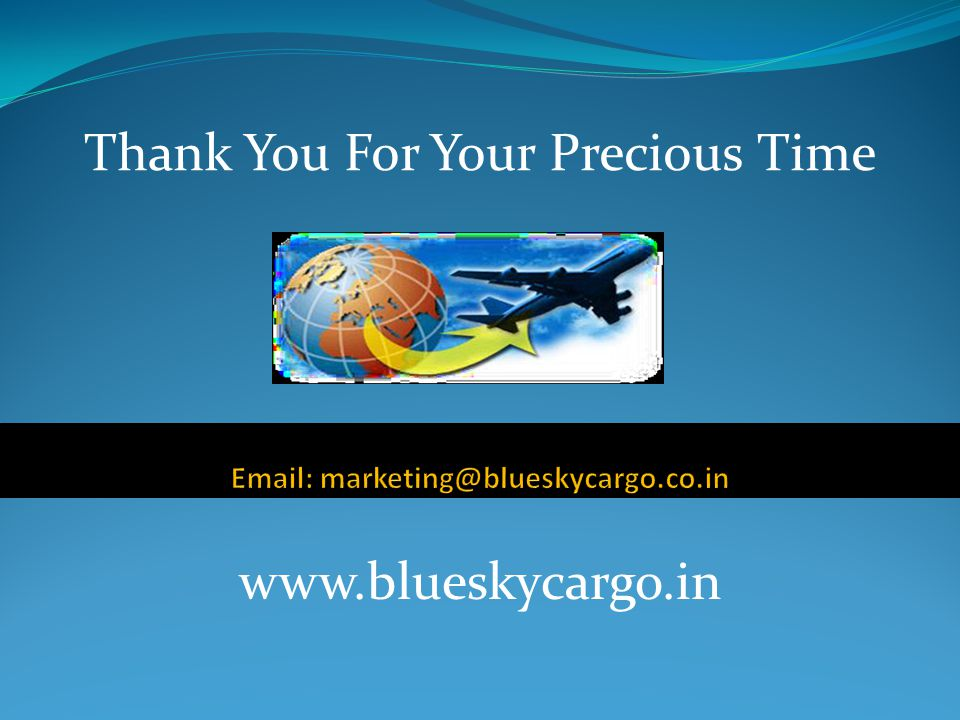 www.blueskycargo.in Thank You For Your Precious Time