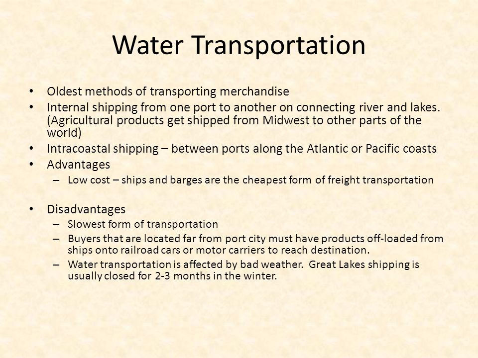 Water Transportation Oldest methods of transporting merchandise Internal shipping from one port to another on connecting river and lakes. (Agricultura