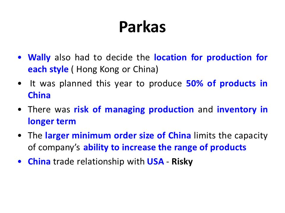 Parkas Wally also had to decide the location for production for each style ( Hong Kong or China) It was planned this year to produce 50% of products i