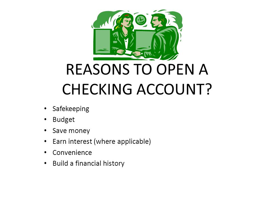 REASONS TO OPEN A CHECKING ACCOUNT.