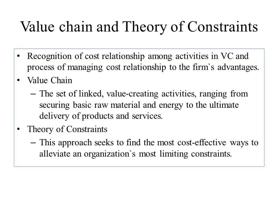 Value chain and Theory of Constraints Recognition of cost relationship among activities in VC and process of managing cost relationship to the firm`s
