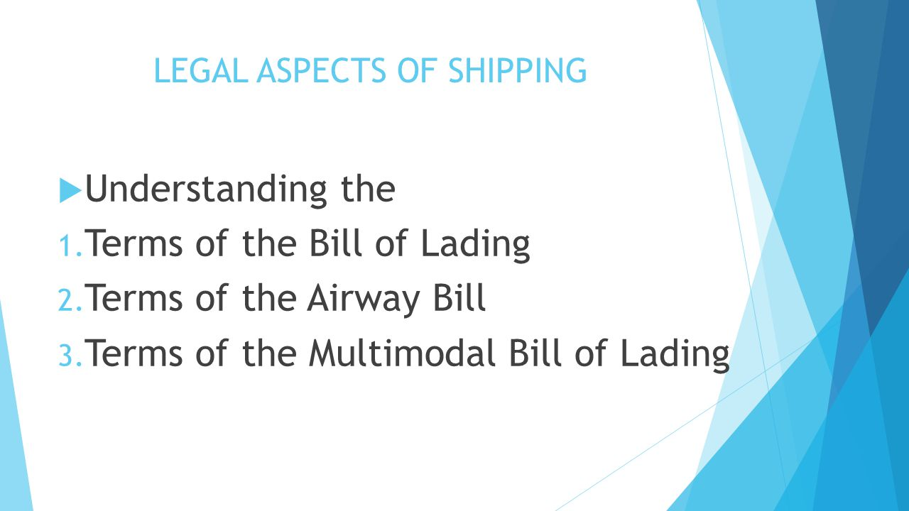 LEGAL ASPECTS OF SHIPPING  Understanding the 1. Terms of the Bill of Lading 2.