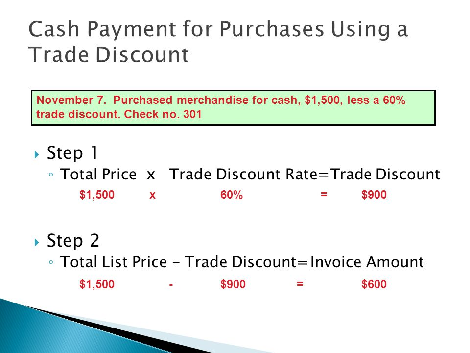  Step 1 ◦ Total Price x Trade Discount Rate=Trade Discount  Step 2 ◦ Total List Price - Trade Discount=Invoice Amount November 7. Purchased merchand