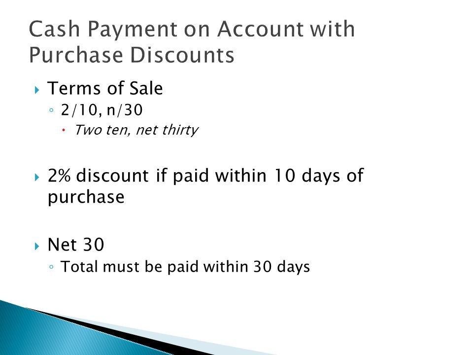  Terms of Sale ◦ 2/10, n/30  Two ten, net thirty  2% discount if paid within 10 days of purchase  Net 30 ◦ Total must be paid within 30 days