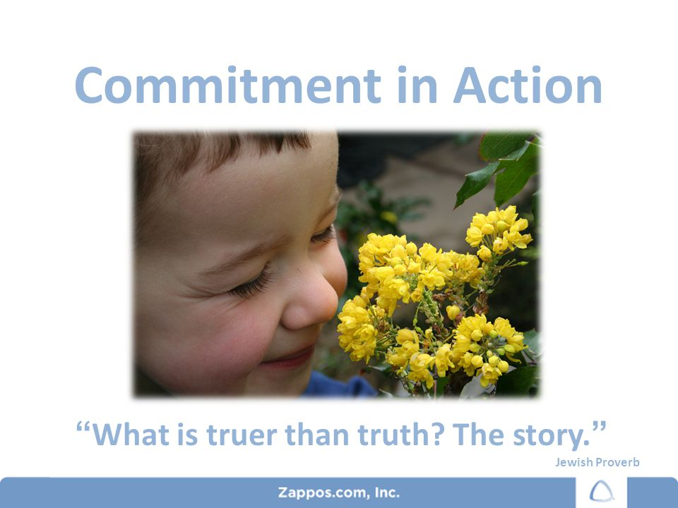 Commitment in Action What is truer than truth? The story. Jewish Proverb