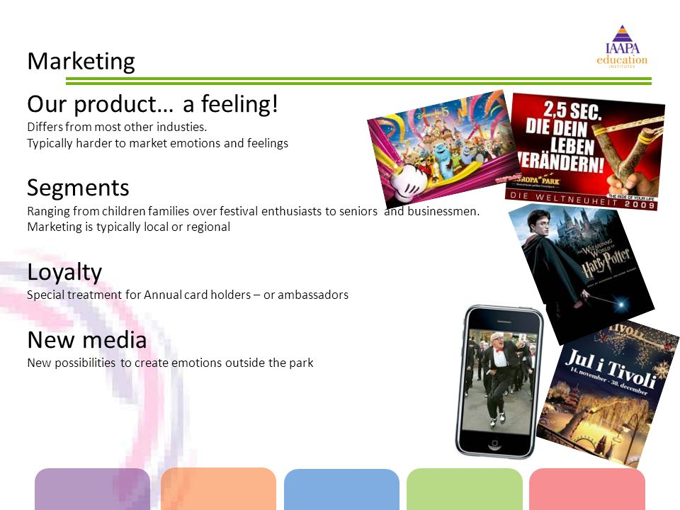 Marketing Our product… a feeling. Differs from most other industies.