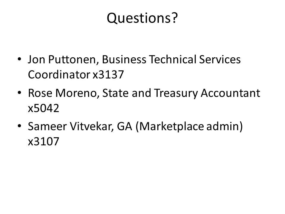 Questions? Jon Puttonen, Business Technical Services Coordinator x3137 Rose Moreno, State and Treasury Accountant x5042 Sameer Vitvekar, GA (Marketpla