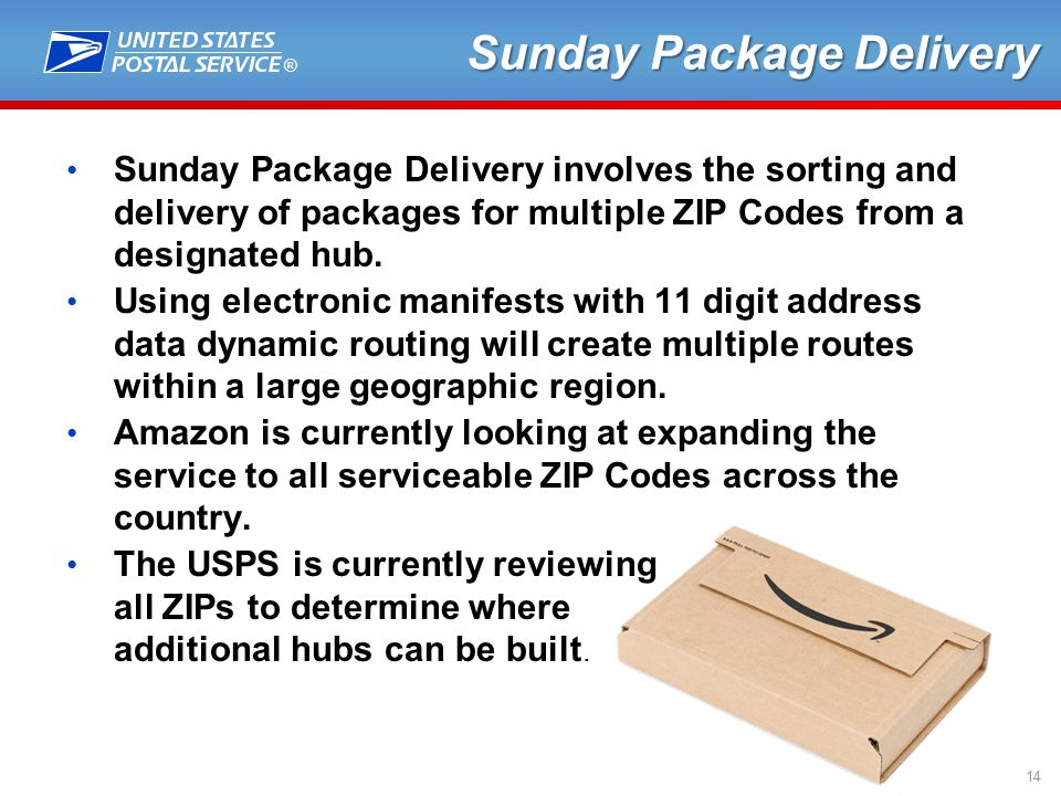 ® 14 Sunday Package Delivery Sunday Package Delivery involves the sorting and delivery of packages for multiple ZIP Codes from a designated hub.
