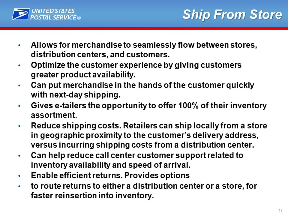 ® 17 Ship From Store Allows for merchandise to seamlessly flow between stores, distribution centers, and customers.