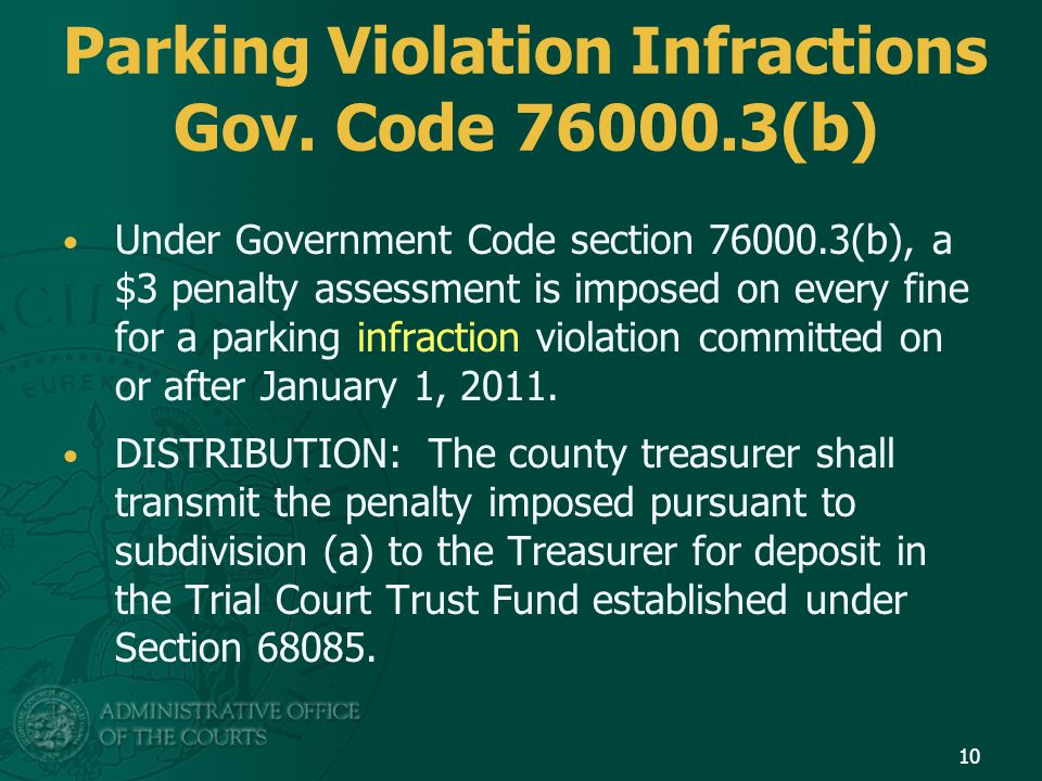 Parking Violation Infractions Gov. Code 76000.3(b) Under Government Code section 76000.3(b), a $3 penalty assessment is imposed on every fine for a pa