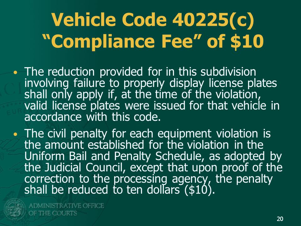 "Vehicle Code 40225(c) ""Compliance Fee"" of $10 The reduction provided for in this subdivision involving failure to properly display license plates shal"