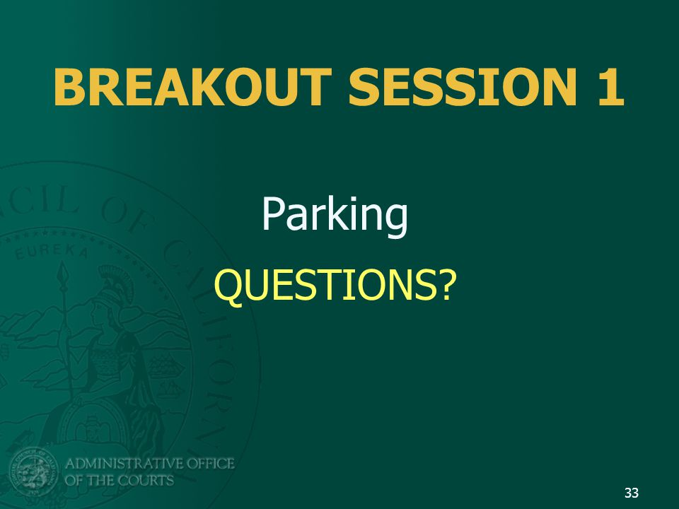 BREAKOUT SESSION 1 Parking QUESTIONS? 33