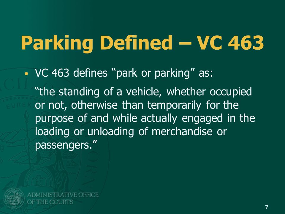 "Parking Defined – VC 463 VC 463 defines ""park or parking"" as: ""the standing of a vehicle, whether occupied or not, otherwise than temporarily for the"