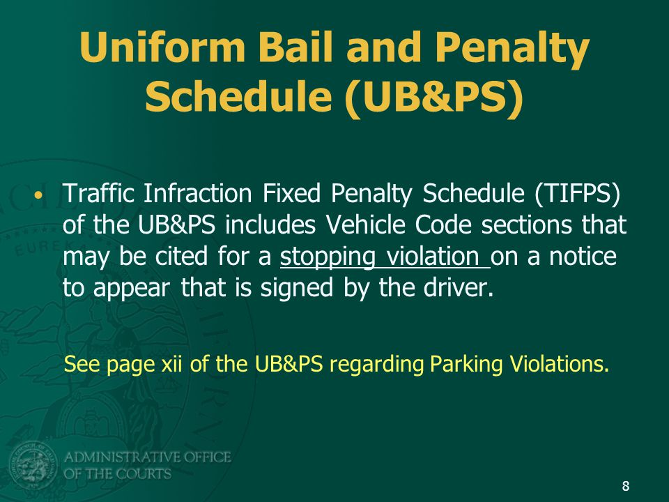 Uniform Bail and Penalty Schedule (UB&PS) Traffic Infraction Fixed Penalty Schedule (TIFPS) of the UB&PS includes Vehicle Code sections that may be ci