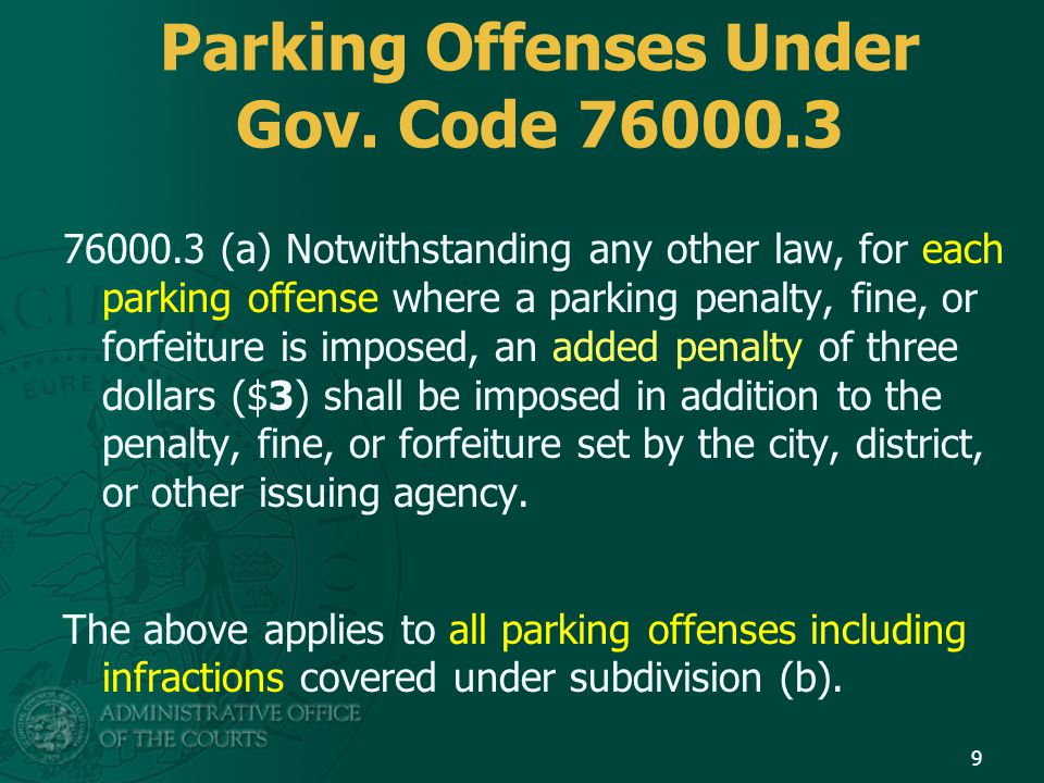 Parking Offenses Under Gov. Code 76000.3 76000.3 (a) Notwithstanding any other law, for each parking offense where a parking penalty, fine, or forfeit