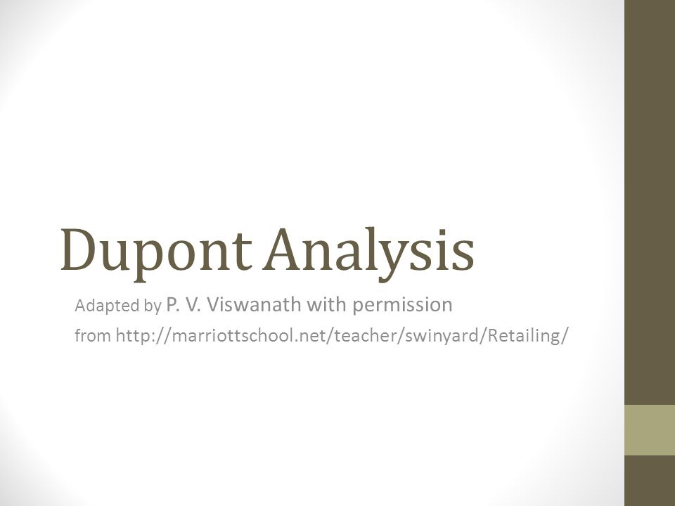 Dupont Analysis Adapted by P. V. Viswanath with permission from http://marriottschool.net/teacher/swinyard/Retailing/