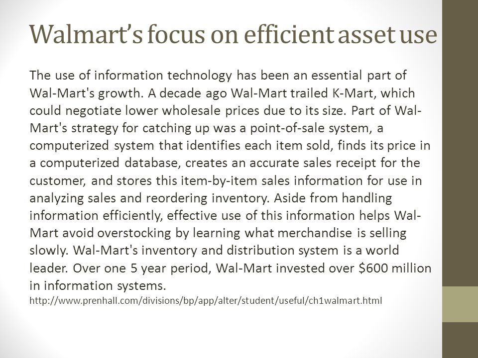 Walmart's focus on efficient asset use The use of information technology has been an essential part of Wal-Mart s growth.