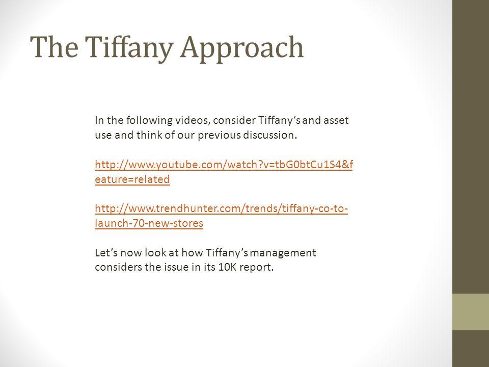 The Tiffany Approach In the following videos, consider Tiffany's and asset use and think of our previous discussion. http://www.youtube.com/watch?v=tb