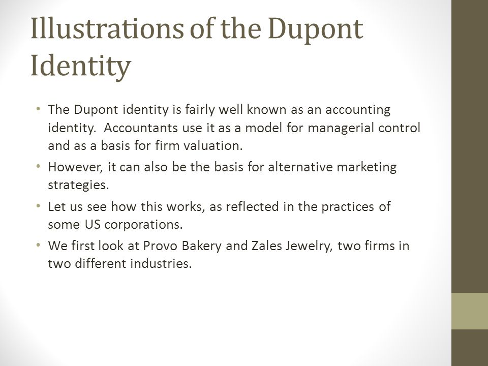 Illustrations of the Dupont Identity The Dupont identity is fairly well known as an accounting identity.