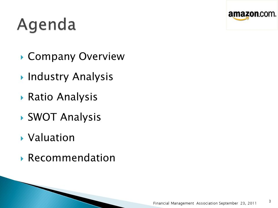  Company Overview  Industry Analysis  Ratio Analysis  SWOT Analysis  Valuation  Recommendation Financial Management Association September 23, 2011 3