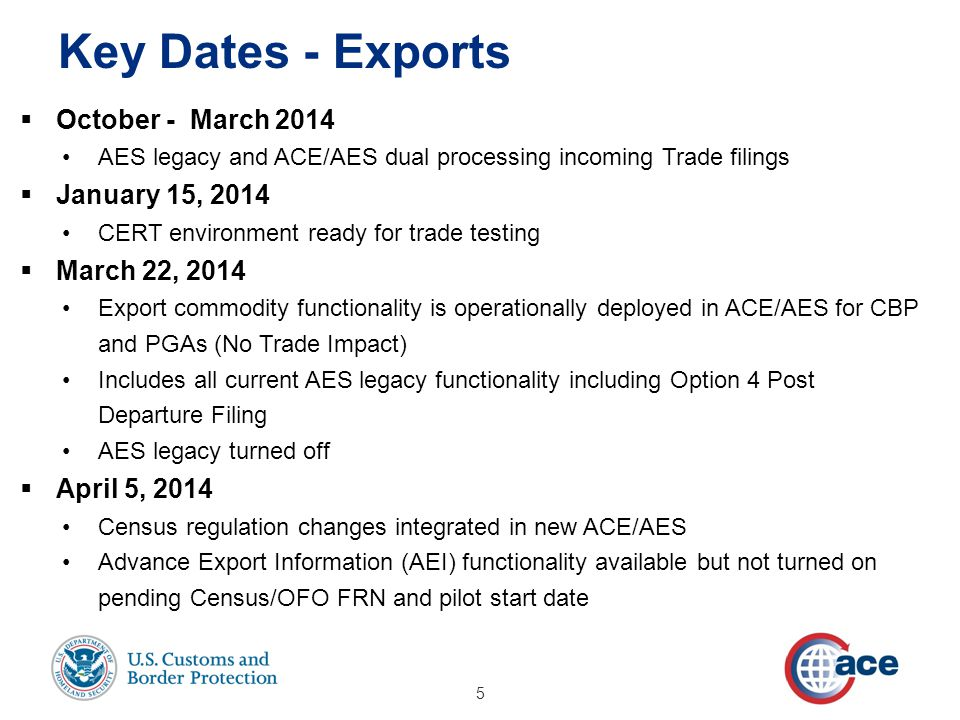  October - March 2014 AES legacy and ACE/AES dual processing incoming Trade filings  January 15, 2014 CERT environment ready for trade testing  Mar