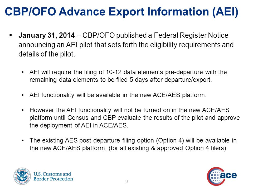 January 31, 2014 – CBP/OFO published a Federal Register Notice announcing an AEI pilot that sets forth the eligibility requirements and details of t