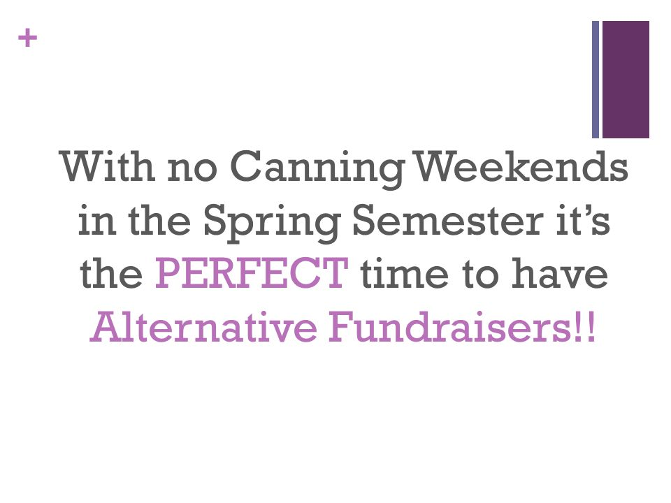 + With no Canning Weekends in the Spring Semester it's the PERFECT time to have Alternative Fundraisers!!