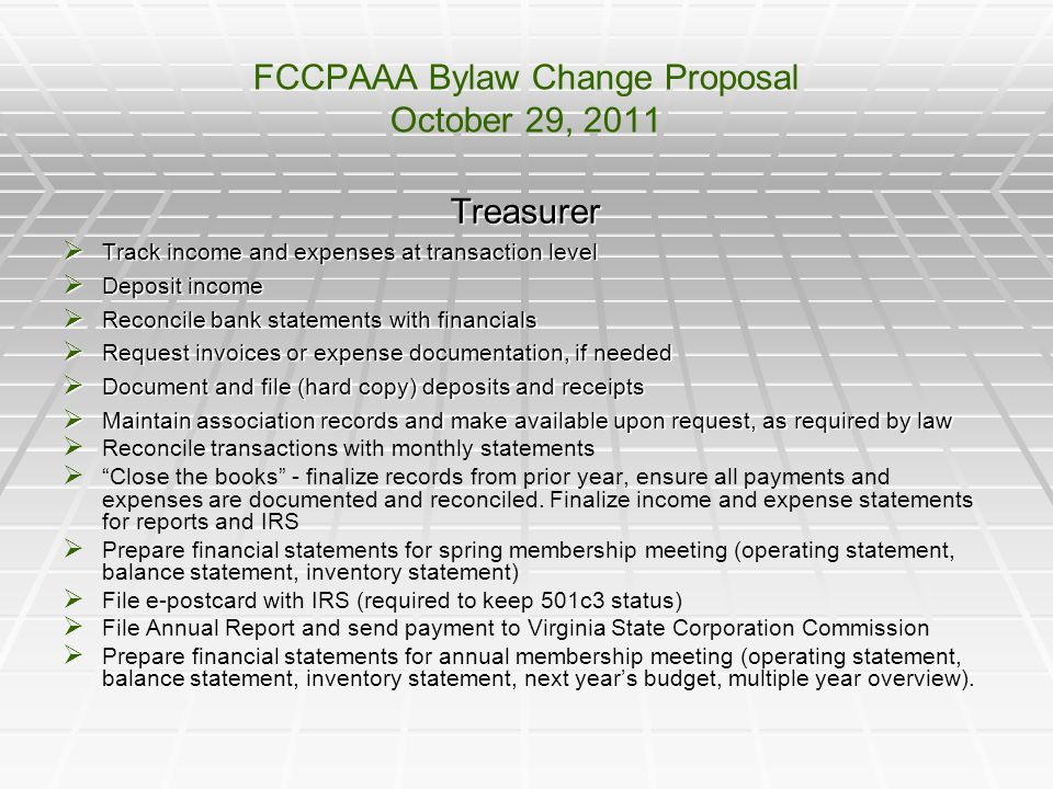 FCCPAAA Bylaw Change Proposal October 29, 2011 Treasurer  Track income and expenses at transaction level  Deposit income  Reconcile bank statements