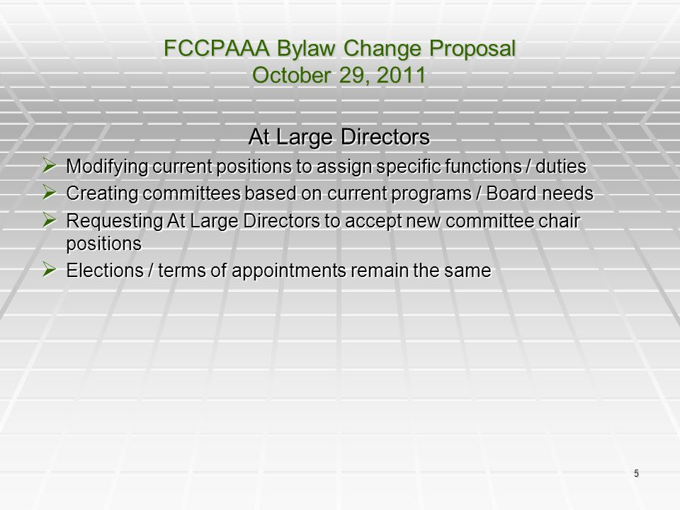 6 FCCPAAA Bylaw Change Proposal October 29, 2011 Committee Chairpersons  Membership Chairperson  Fundraising Chairperson  Canteen Chairpersons (2 positions)  Outreach Chairperson