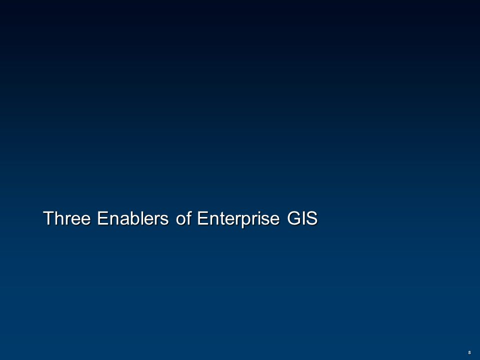 Three Enablers of Enterprise GIS 8