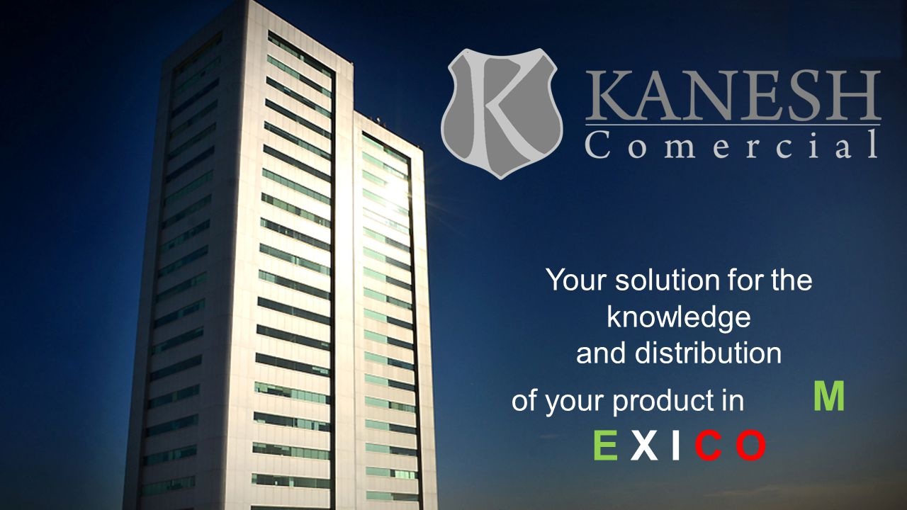 Your solution for the knowledge and distribution of your product in M E X I C O