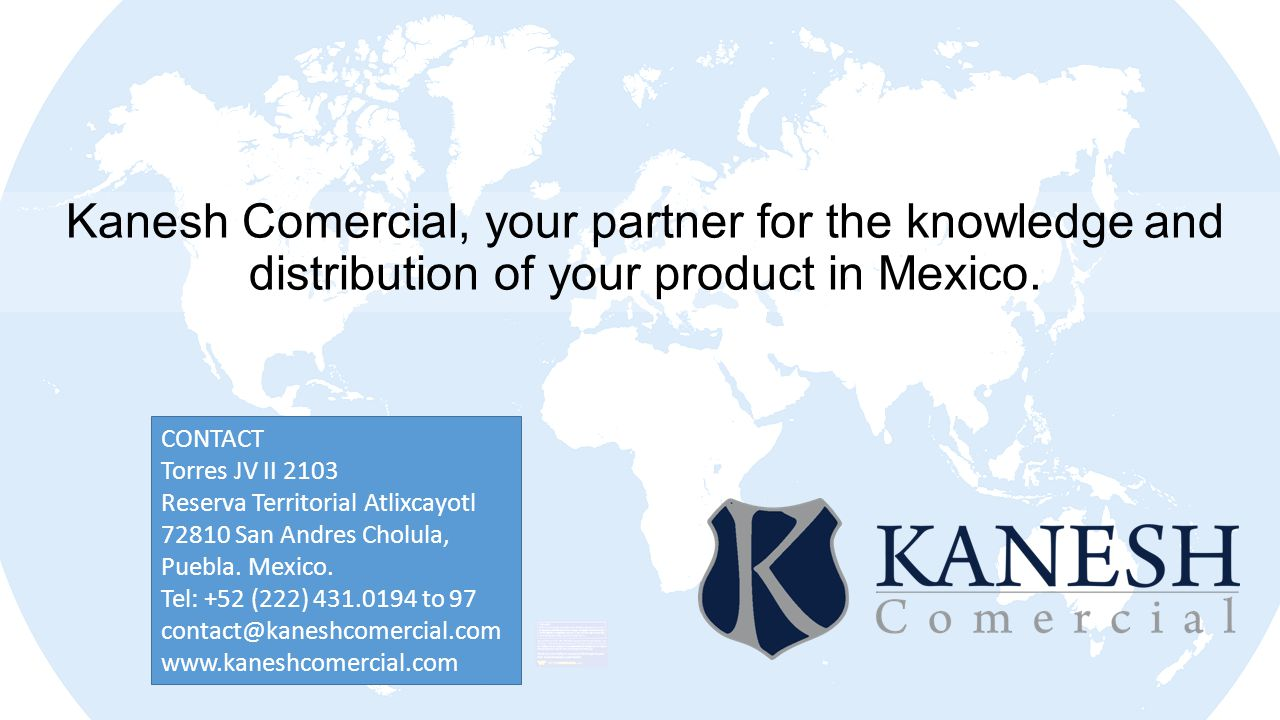 Kanesh Comercial, your partner for the knowledge and distribution of your product in Mexico.