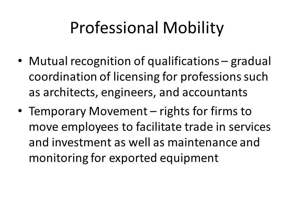 Professional Mobility Mutual recognition of qualifications – gradual coordination of licensing for professions such as architects, engineers, and acco