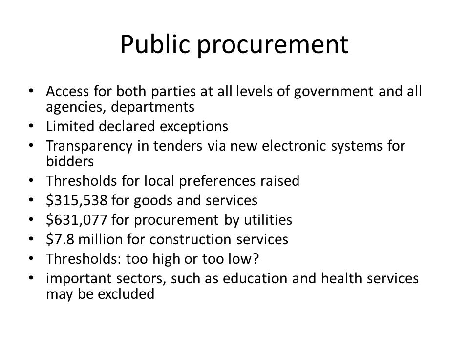 Public procurement Access for both parties at all levels of government and all agencies, departments Limited declared exceptions Transparency in tende