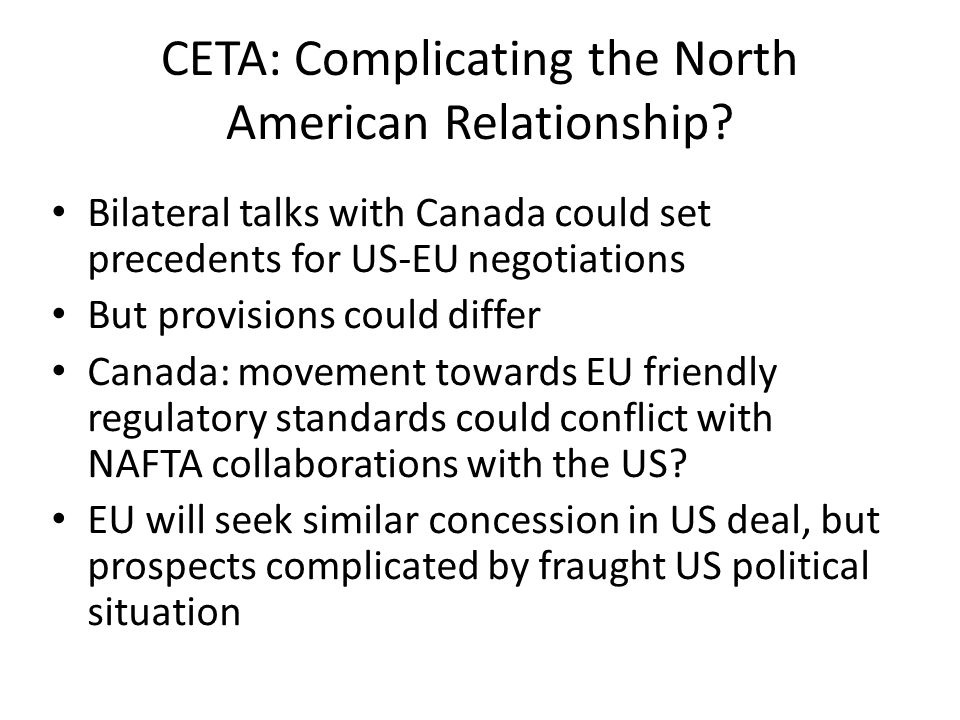 CETA: Complicating the North American Relationship? Bilateral talks with Canada could set precedents for US-EU negotiations But provisions could diffe