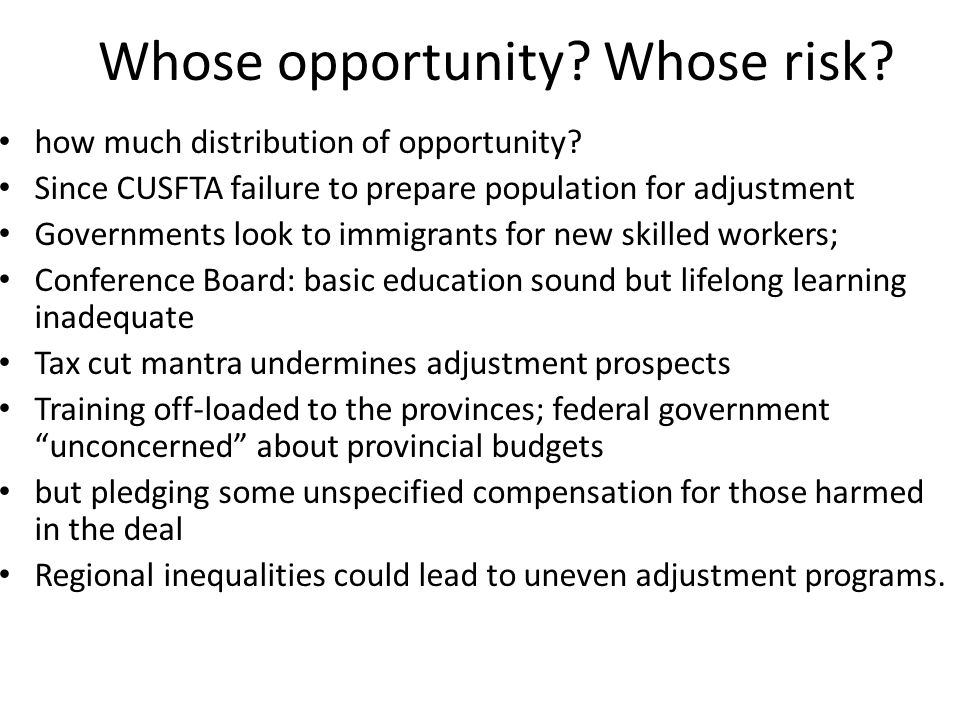 Whose opportunity? Whose risk? how much distribution of opportunity? Since CUSFTA failure to prepare population for adjustment Governments look to imm