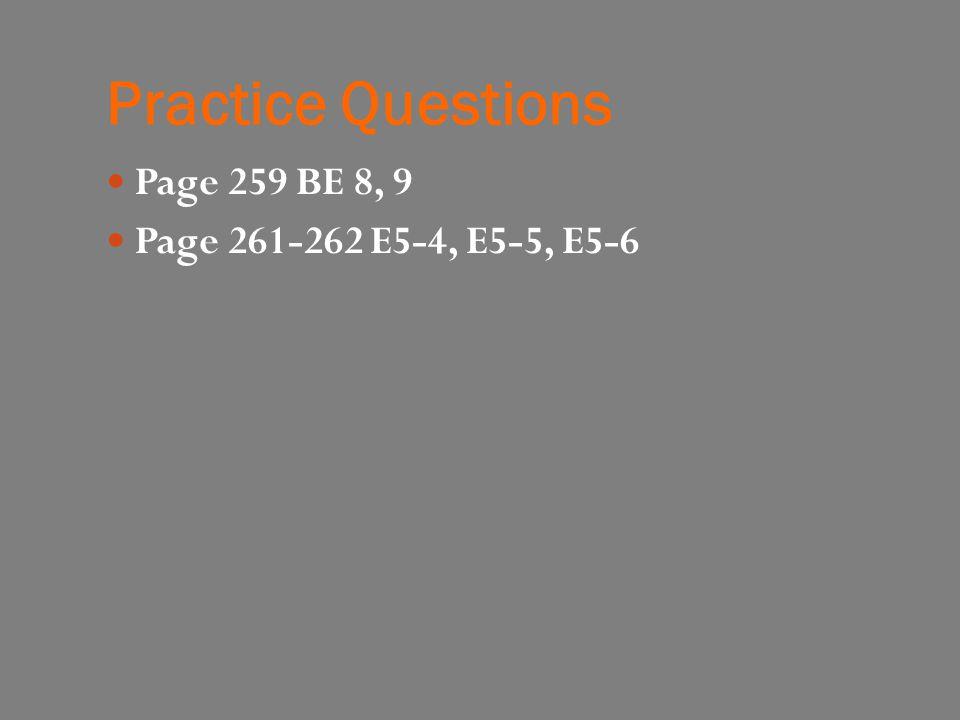 Practice Questions Page 259 BE 8, 9 Page 261-262 E5-4, E5-5, E5-6