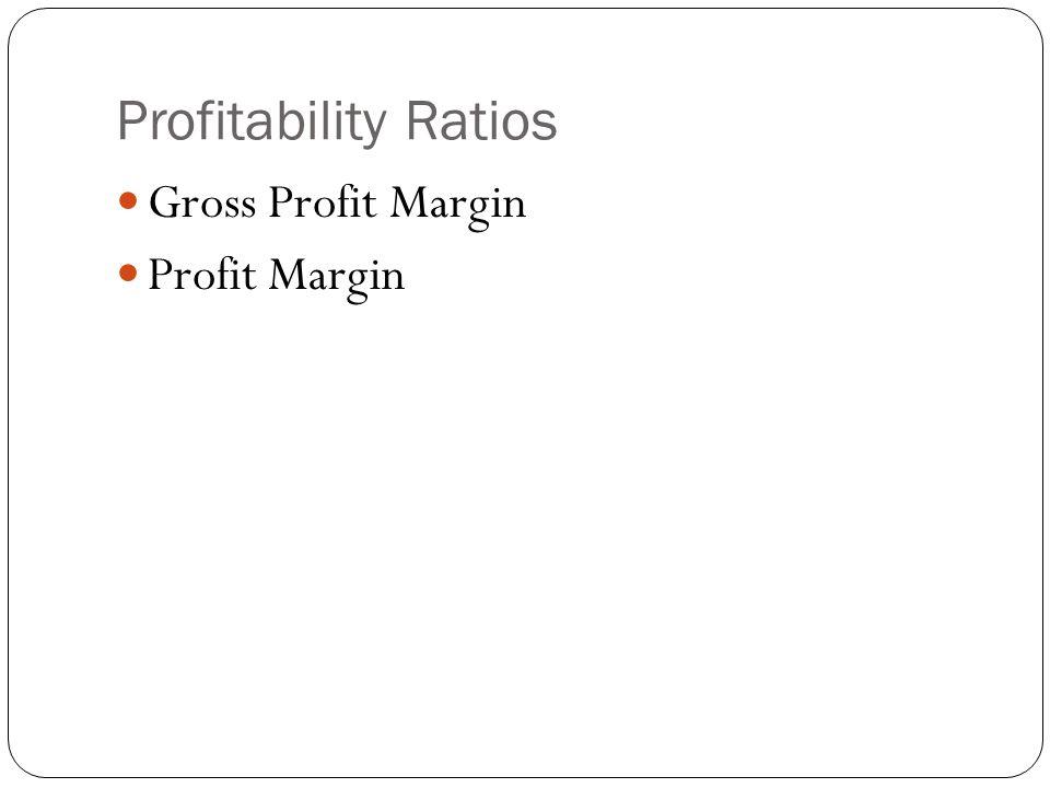 Profitability Ratios Gross Profit Margin Profit Margin