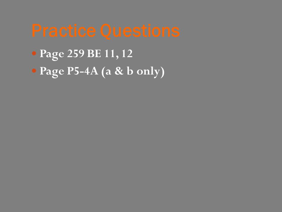 Practice Questions Page 259 BE 11, 12 Page P5-4A (a & b only)