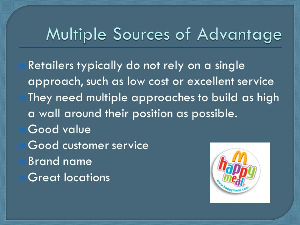  Retailers typically do not rely on a single approach, such as low cost or excellent service  They need multiple approaches to build as high a wall around their position as possible.