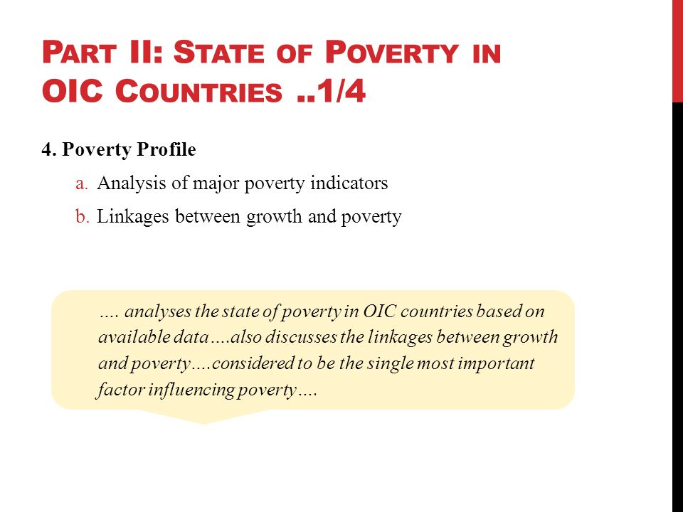 P ART II: S TATE OF P OVERTY IN OIC C OUNTRIES..1/4 4. Poverty Profile a.Analysis of major poverty indicators b.Linkages between growth and poverty ….