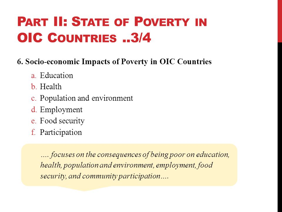 P ART II: S TATE OF P OVERTY IN OIC C OUNTRIES..3/4 6. Socio-economic Impacts of Poverty in OIC Countries a.Education b.Health c.Population and enviro