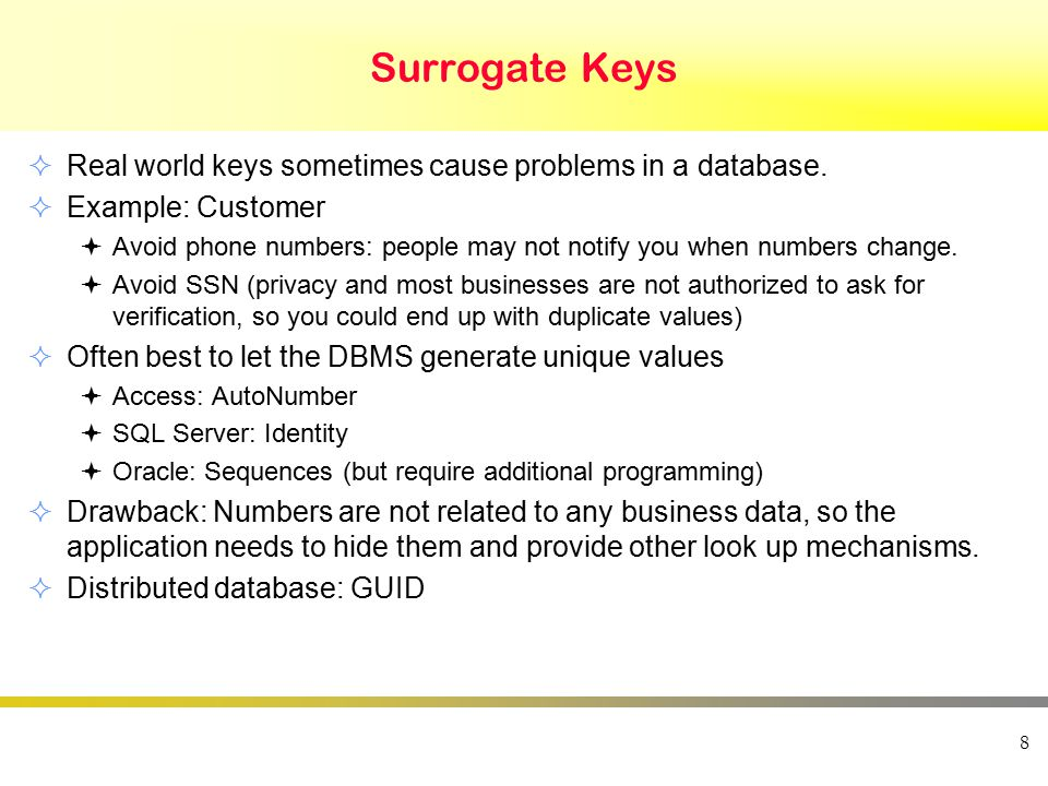 Surrogate Keys  Real world keys sometimes cause problems in a database.