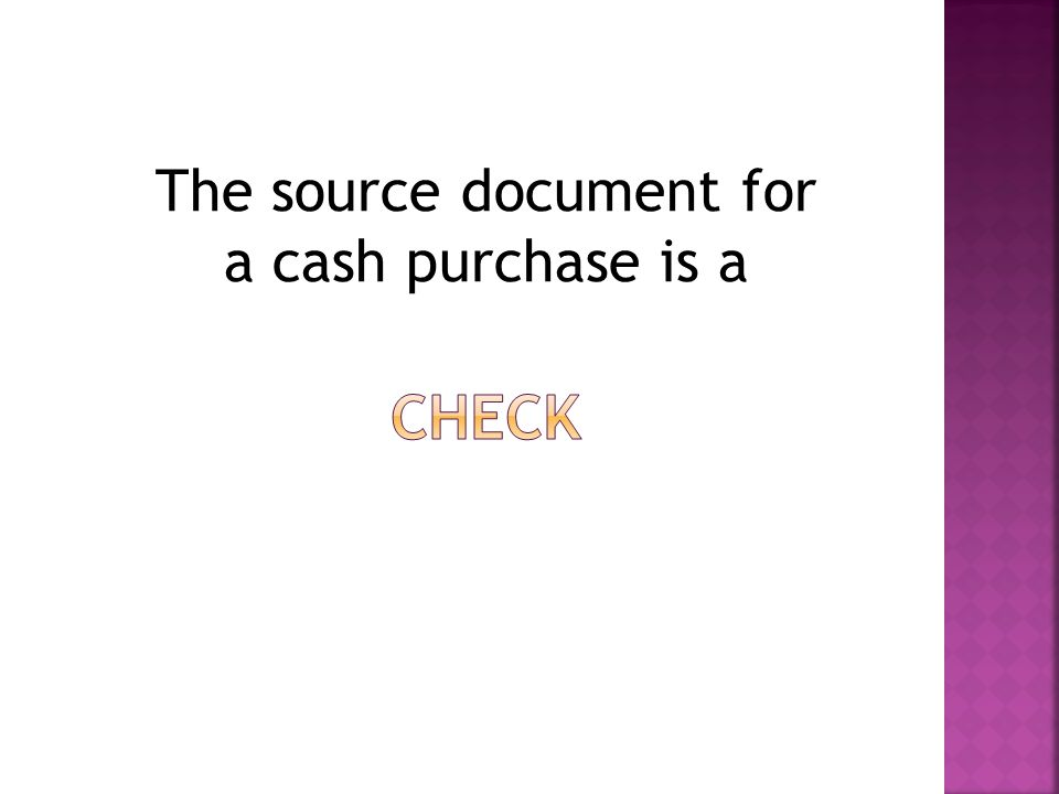 The source document for a cash purchase is a