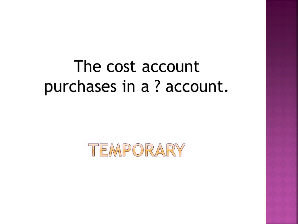 The cost account purchases in a ? account.