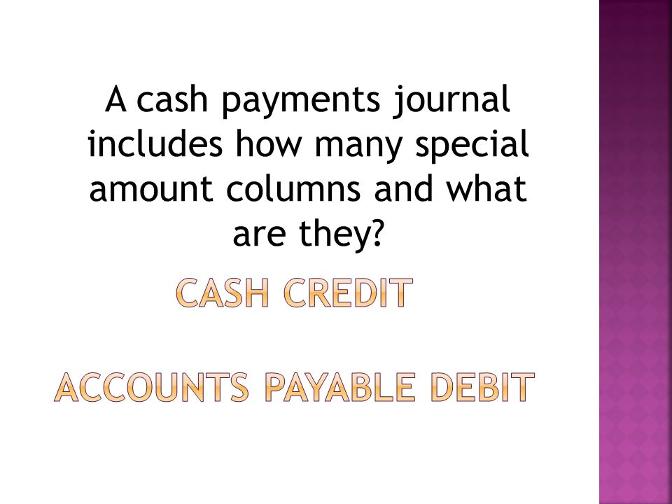 A cash payments journal includes how many special amount columns and what are they