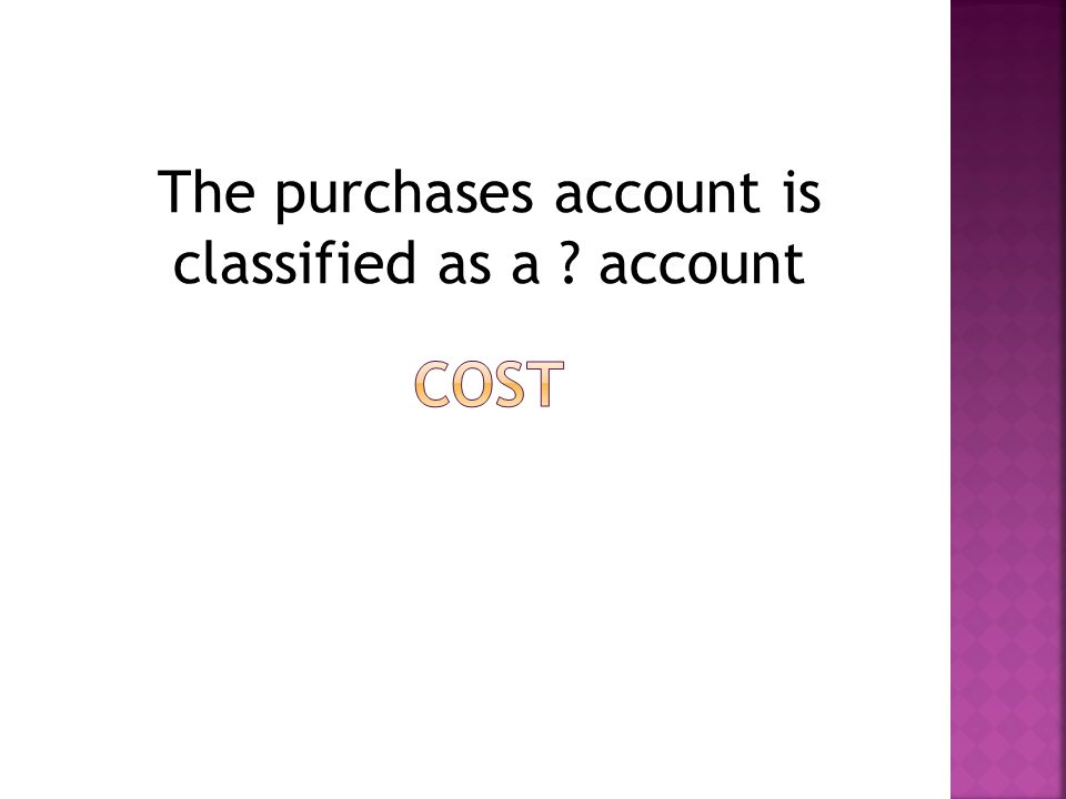The purchases account is classified as a ? account