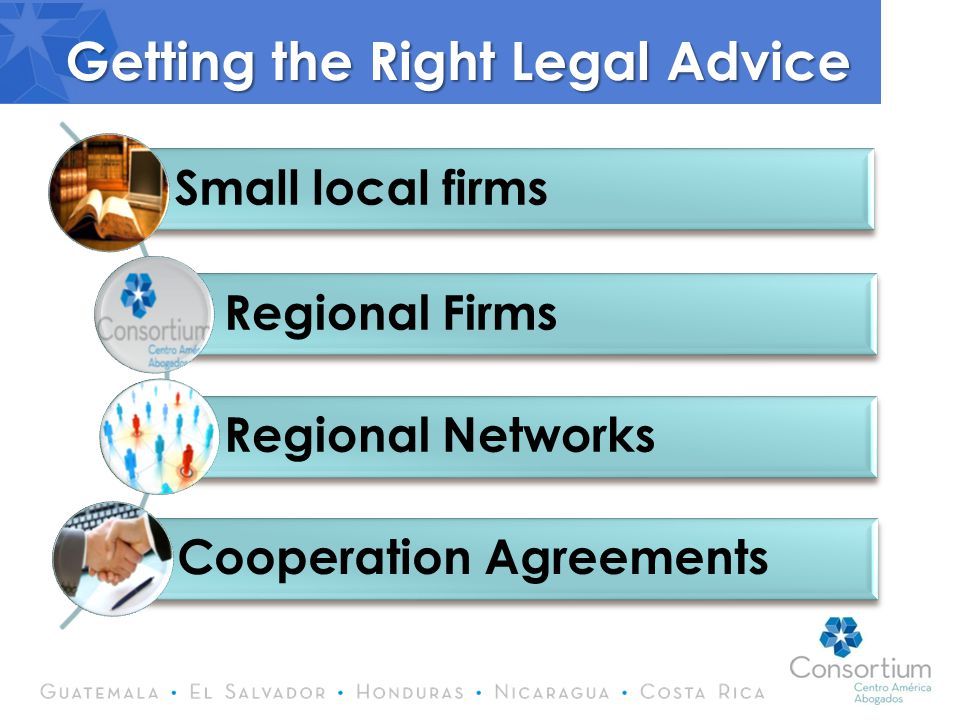 Getting the Right Legal Advice Small local firms Regional Firms Regional Networks Cooperation Agreements