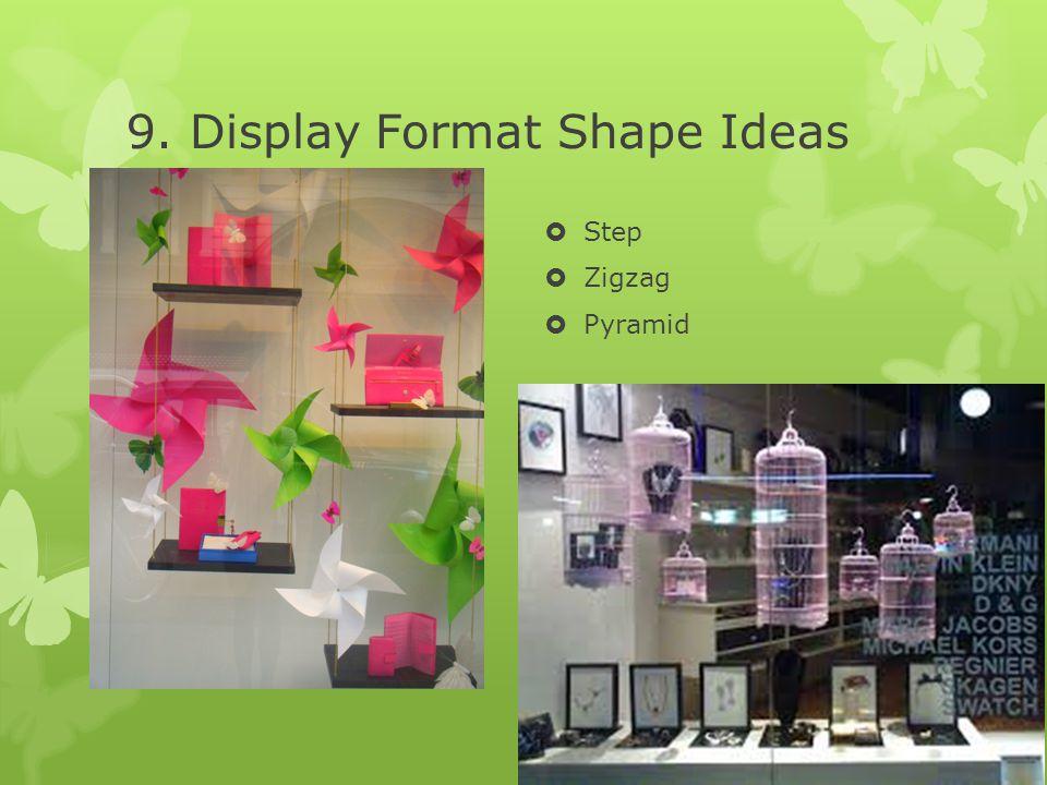 9. Display Format Shape Ideas  Step  Zigzag  Pyramid